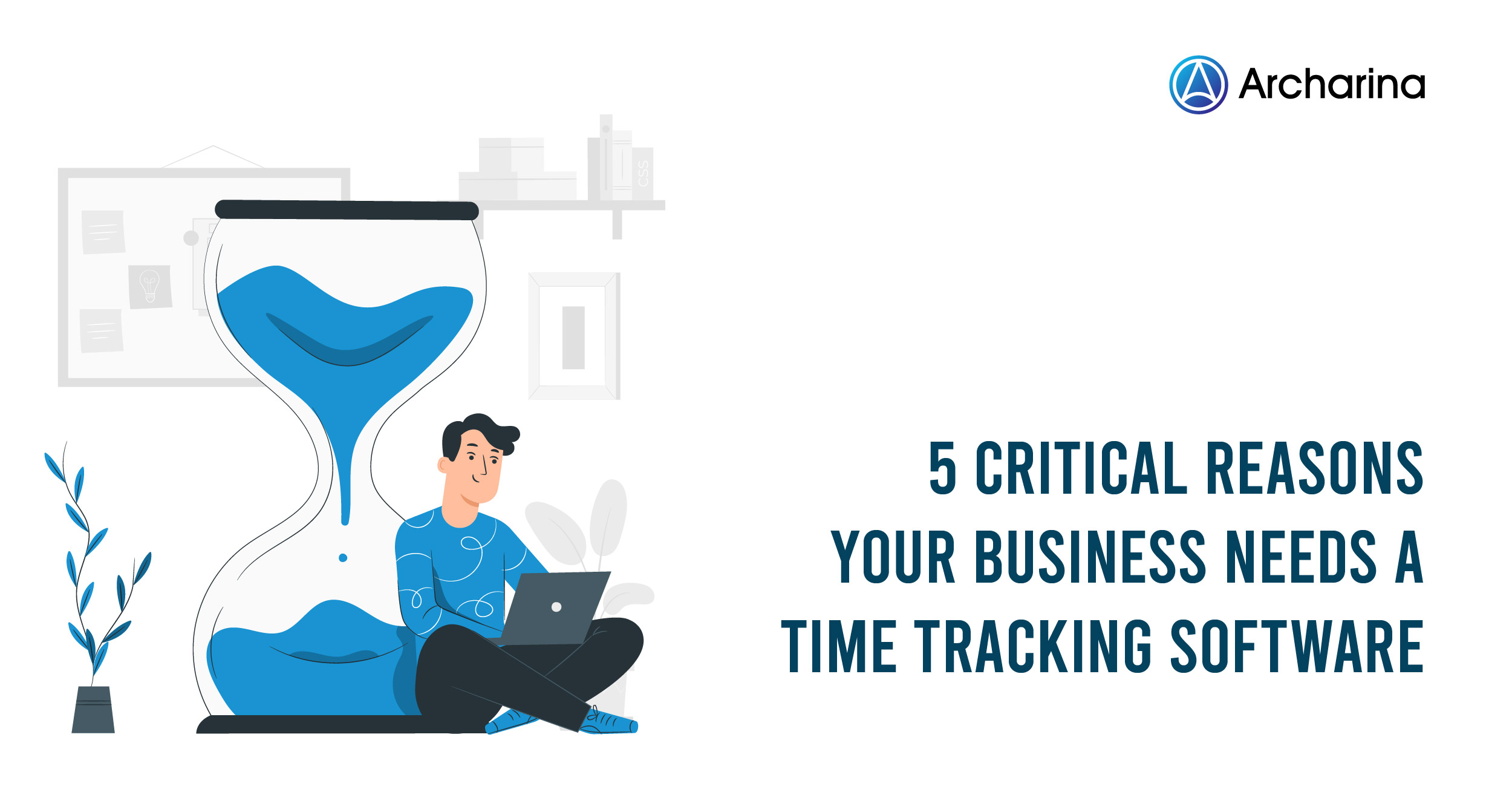 5 Critical Reasons Your Business Needs a Time Tracking Software