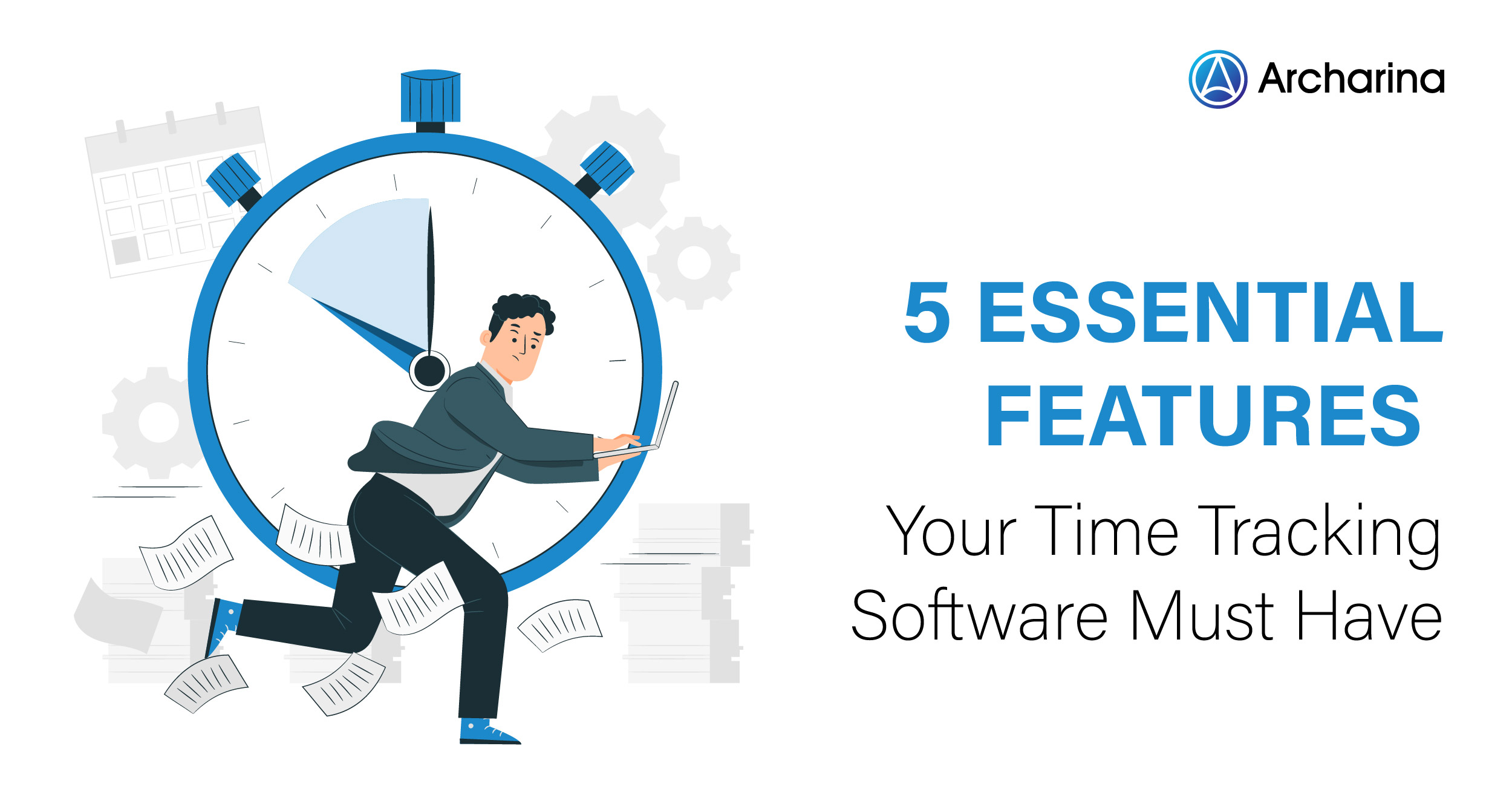 5 Essential Features Your Time Tracking Software Must Have