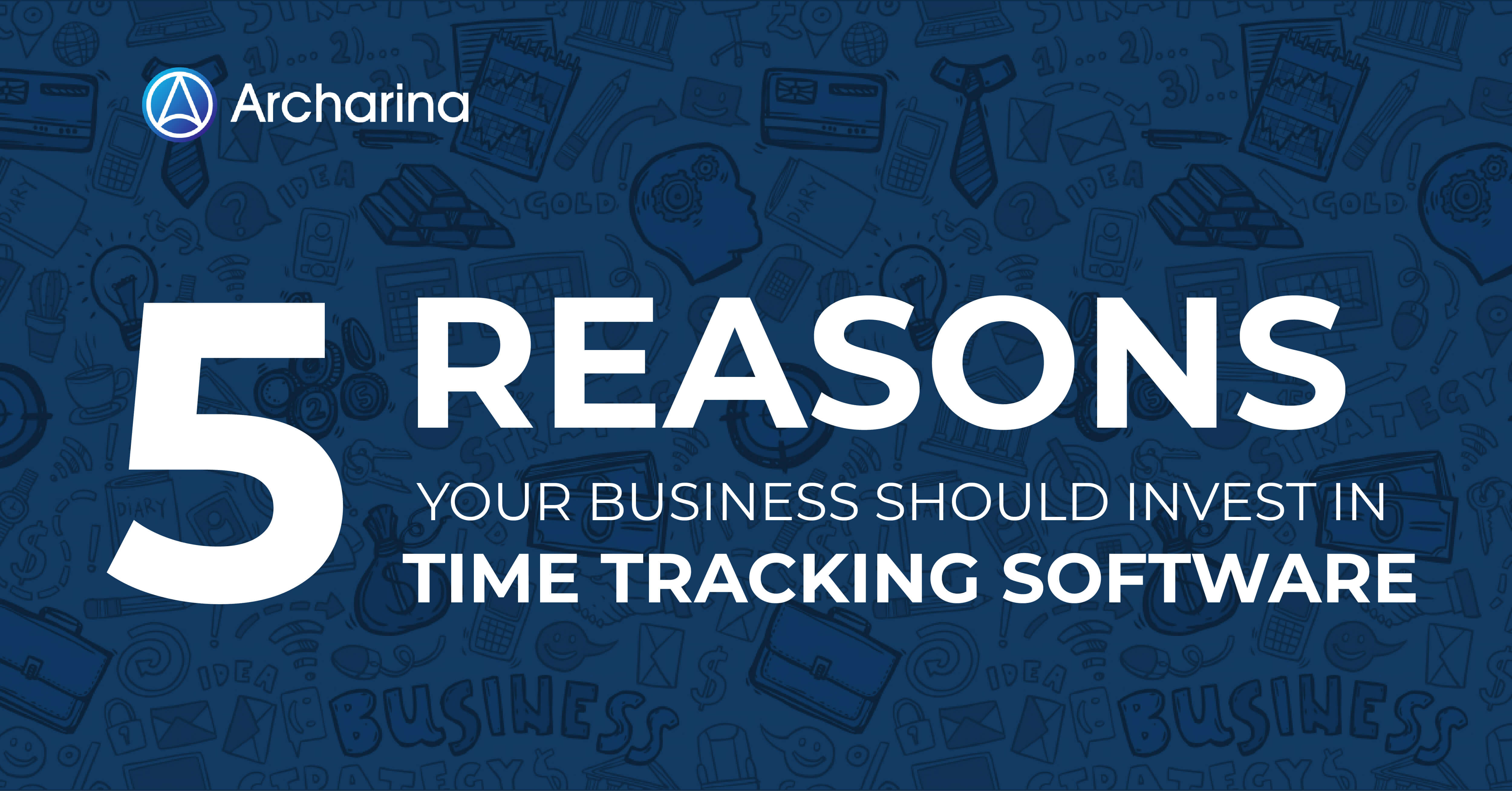 5 Reasons Your Business Should Invest in Time Tracking Software