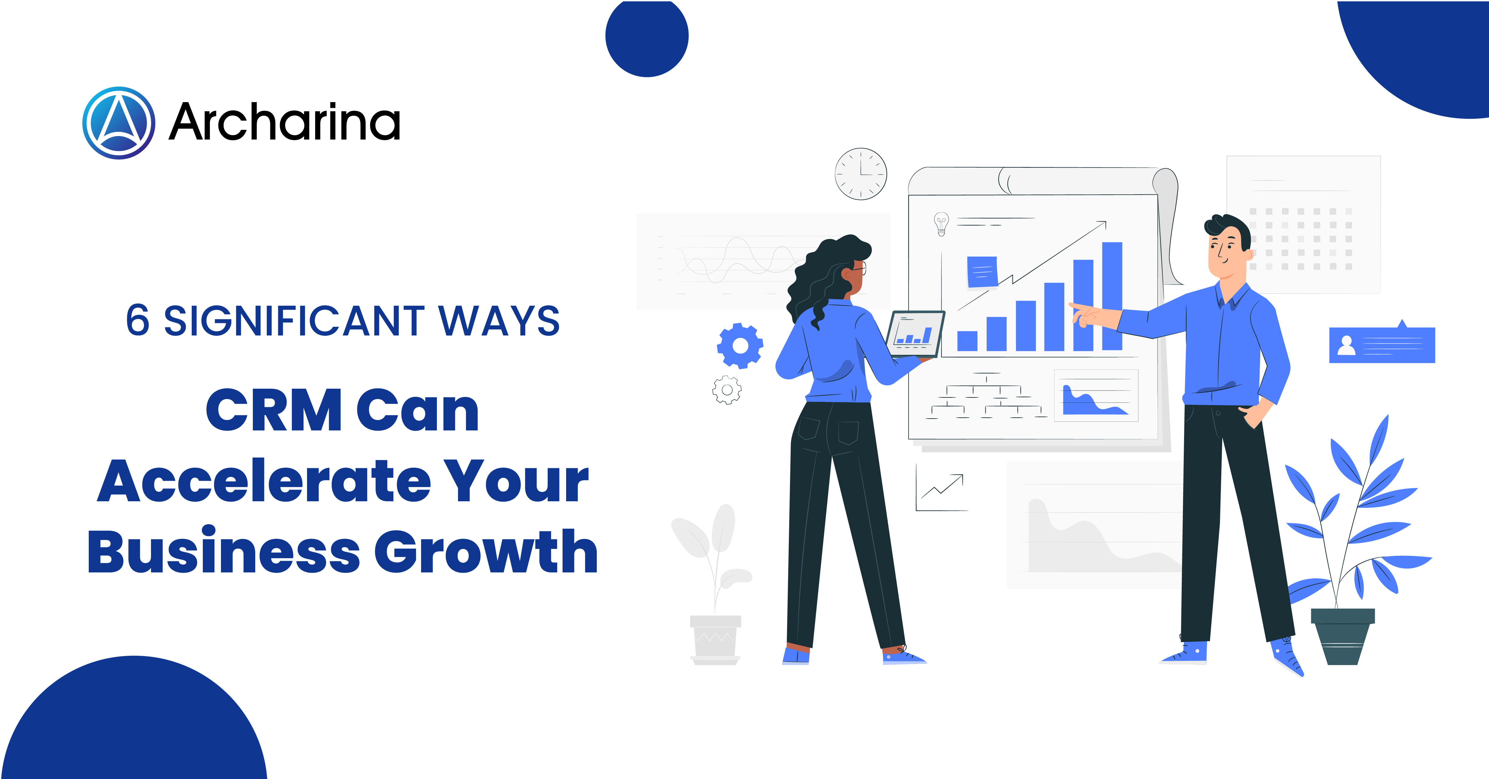 6 Significant Ways CRM Can Accelerate Your Business Growth
