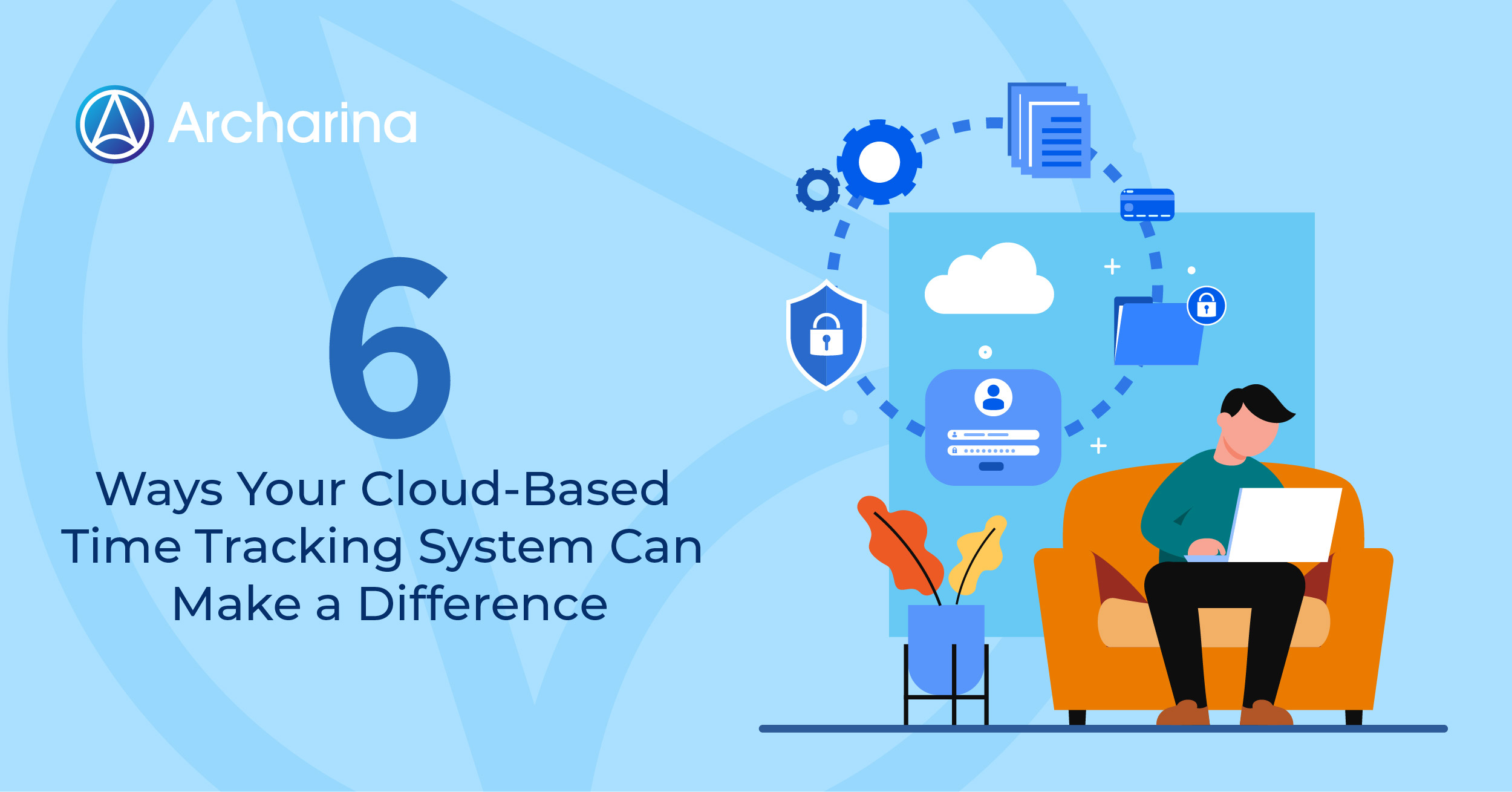 6 Ways Your Cloud-Based Time Tracking System Can Make a Difference