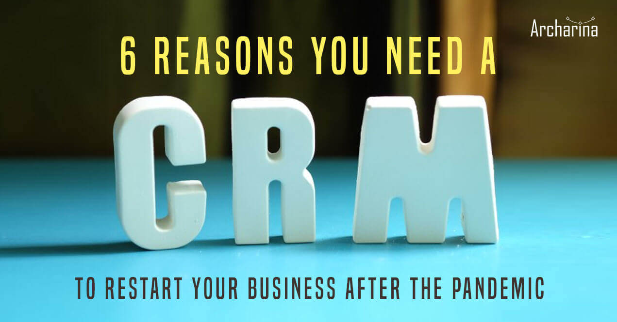 6 reasons you need a CRM to restart your business after the Pandemic