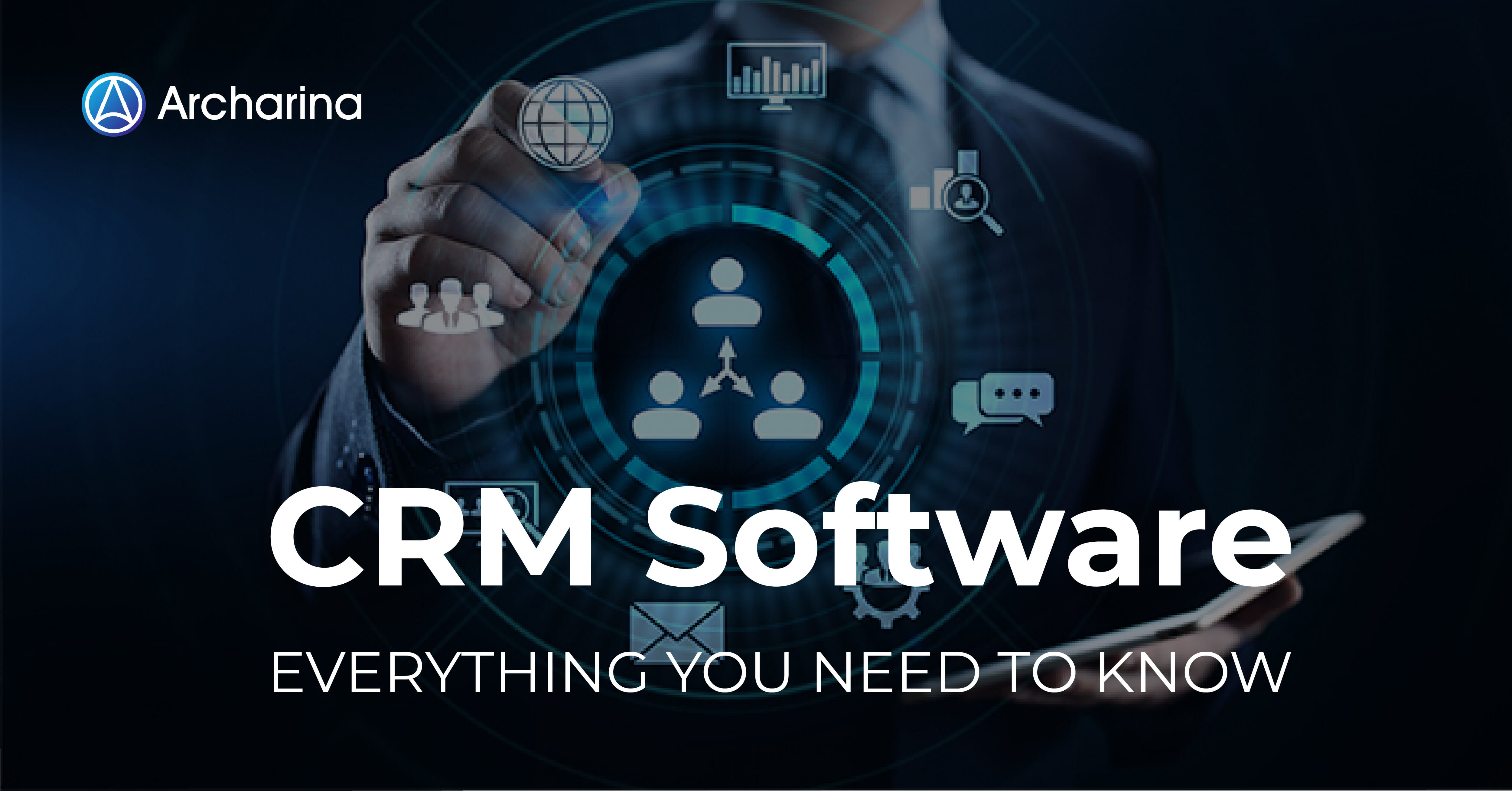 CRM Software: Everything You Need to Know