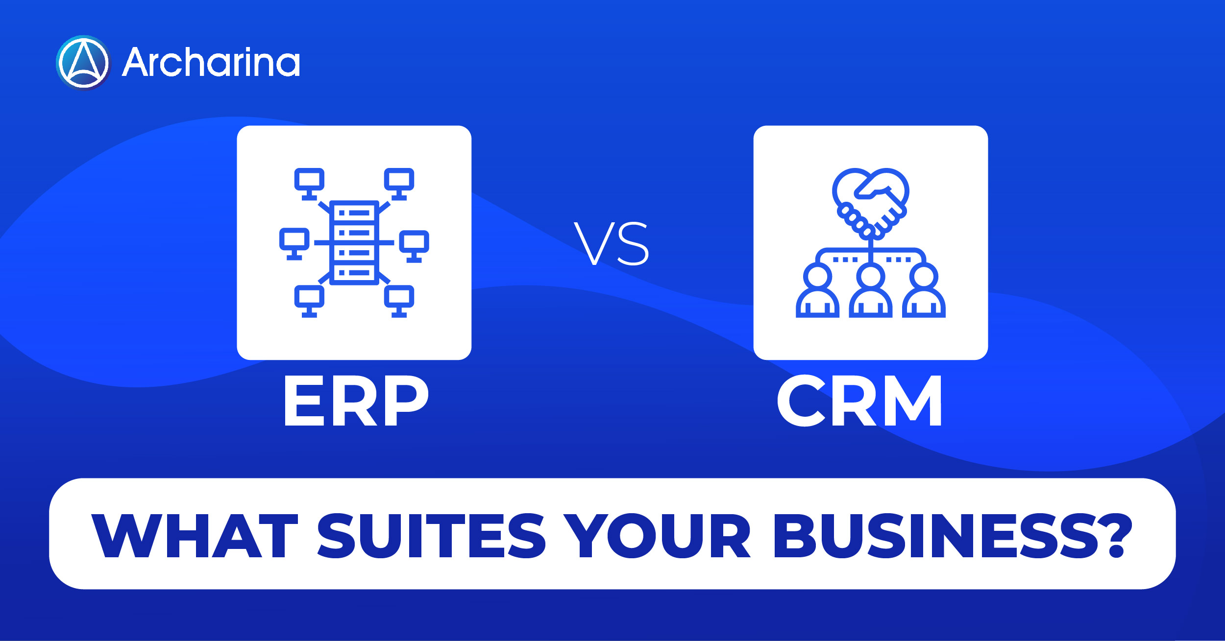 CRM vs ERP: What Suites Your Business?