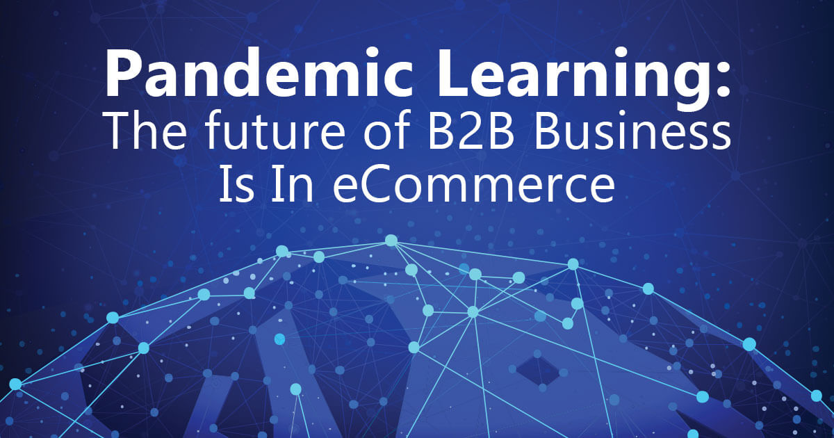Pandemic-Learning-The-future-of-B2B-Business-Is-In-eCommerce-FB.jpg