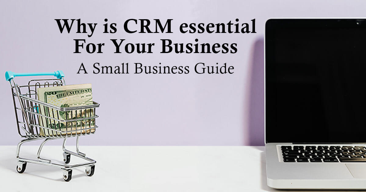Why is CRM essential For Your Business? A Small Business Guide
